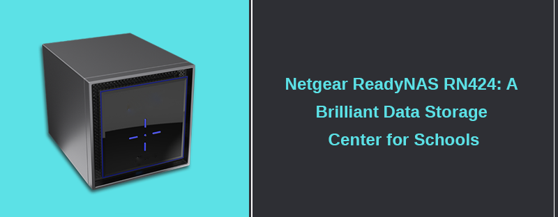 Netgear ReadyNAS RN424: A Brilliant Data Storage Center for Schools