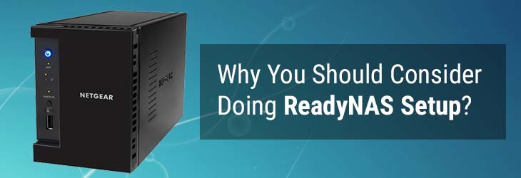 Why You Should Consider Doing ReadyNAS Setup?