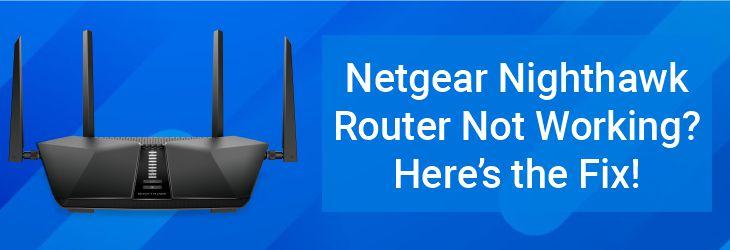 Netgear Nighthawk Router Not Working? Here's the Fix!