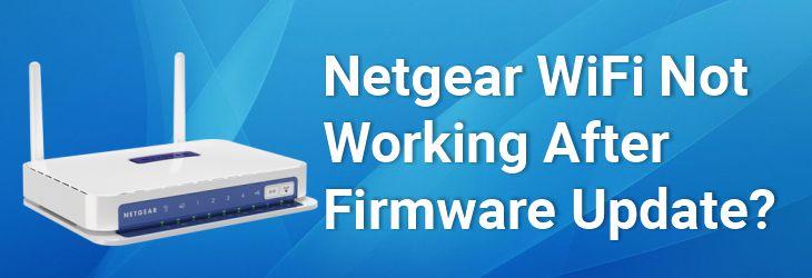 Netgear WiFi Not Working After Firmware Update?