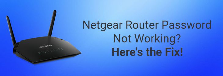 Netgear Router Password Not Working? Here's the Fix!